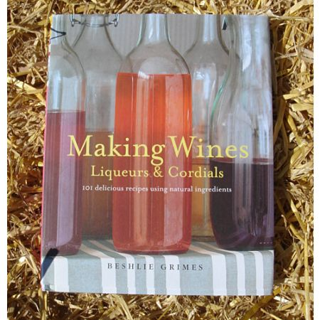 Making Wines, Liqueurs & Cordials - Beshlie Grimes